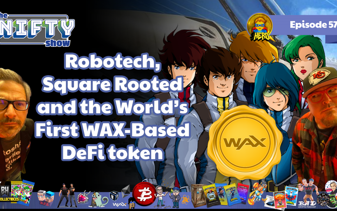 Robotech, Square Rooted and the World's First WAX-Based DeFi token – The Nifty Show #57