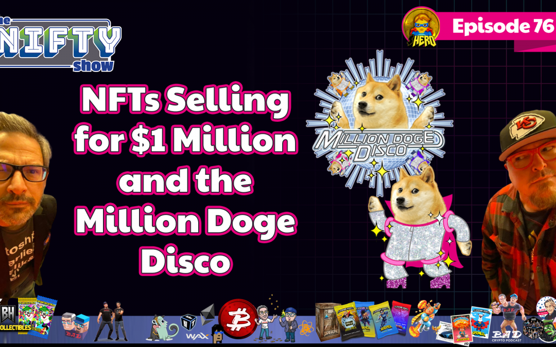 NFTs Selling for $1 Million and the Million Doge Disco – Nifty News #76 for Tuesday, July 20th