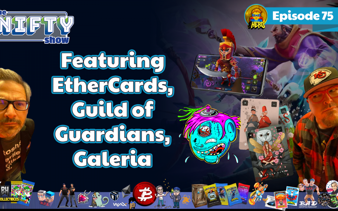The Nifty Show #75 Featuring Ether.Cards, Guild of Guardians & Galeria