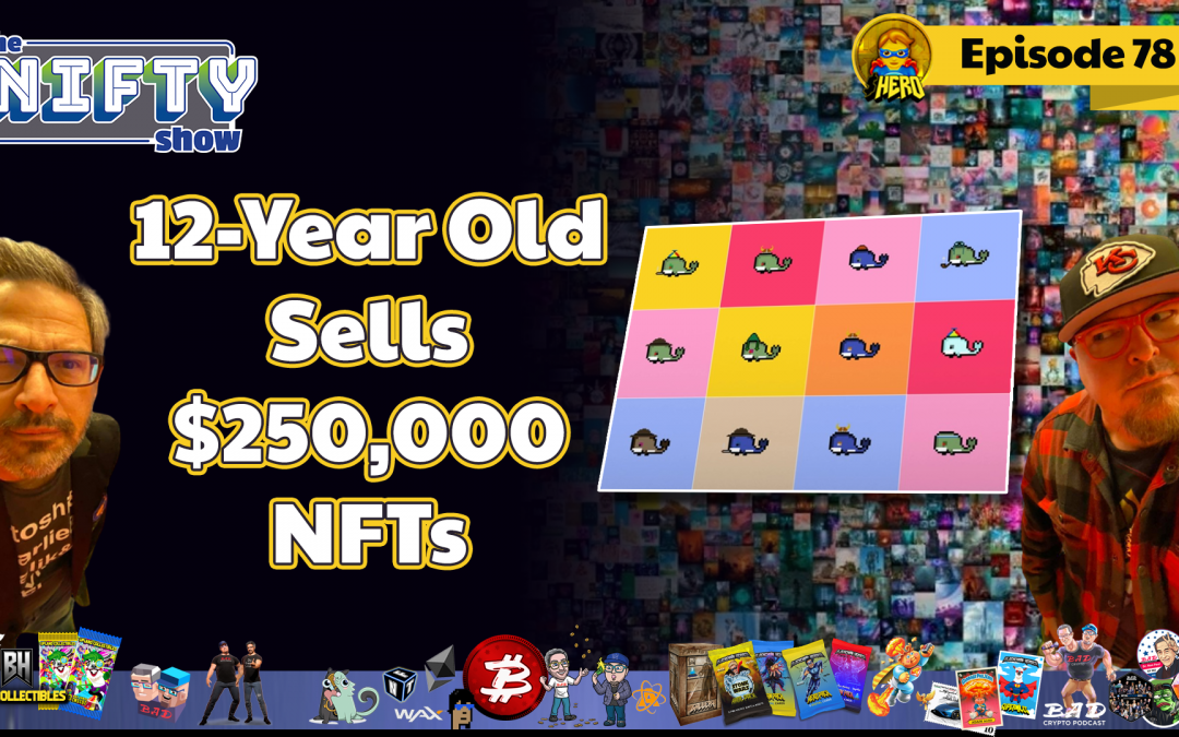 12-Year Old Sells $250,000 NFTs – Nifty News #78 for Tuesday, July 27th