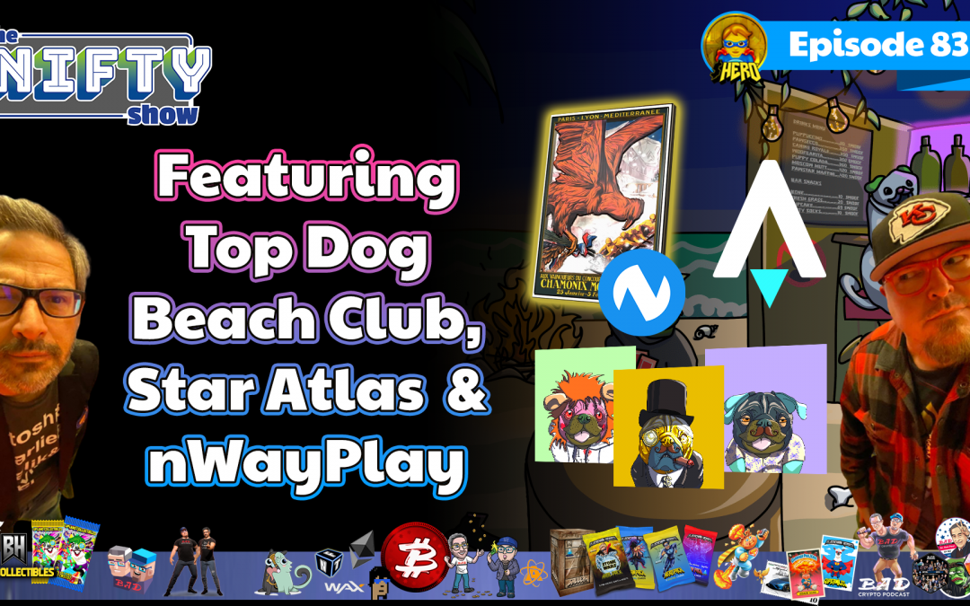 The Nifty Show #83 Featuring Top Dog Beach Club, Star Atlas & nWayPlay