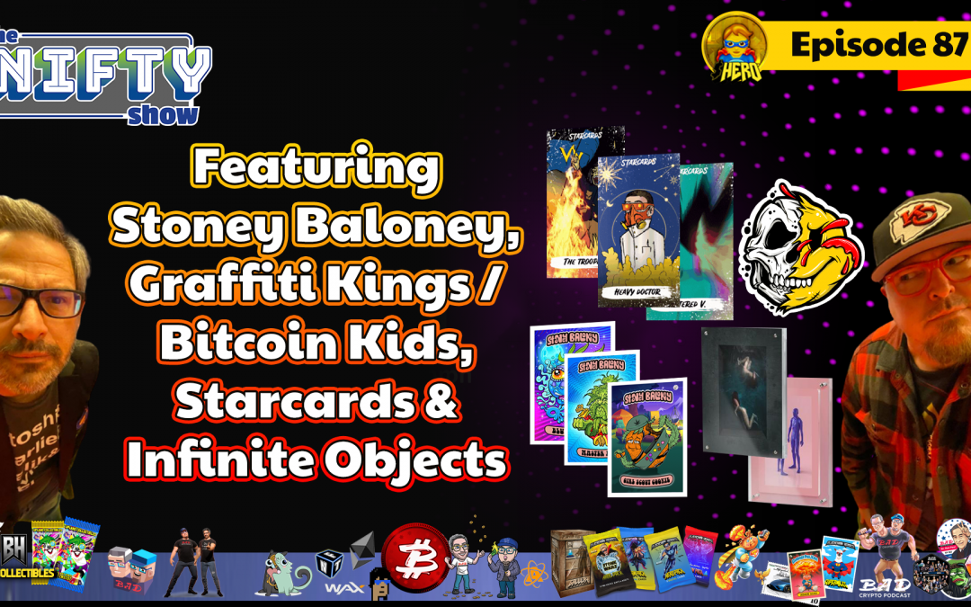 Stoney Baloney, Bitcoin Kids, Starcards & Infinite Objects – The Nifty Show #87