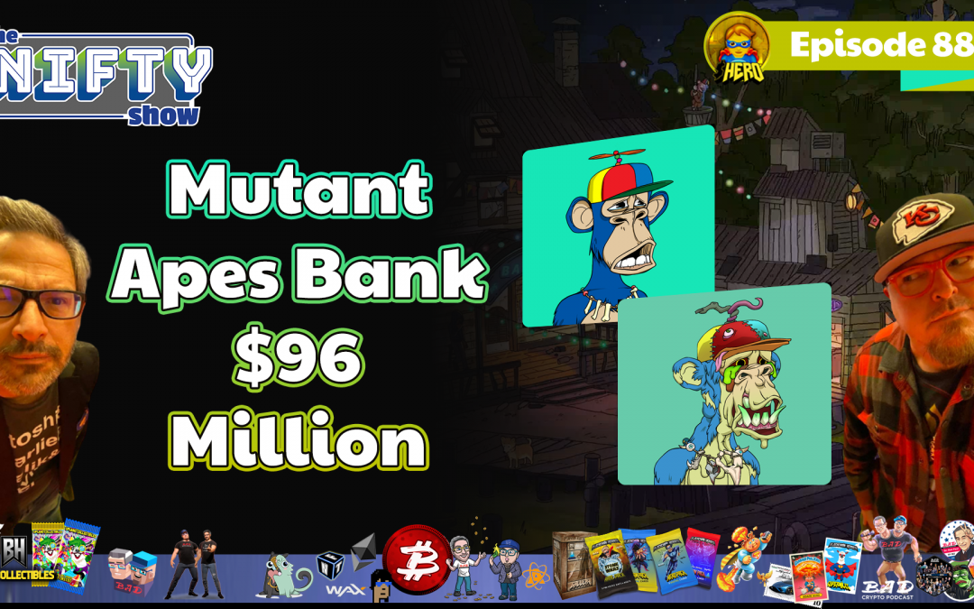 Mutant Apes Bank $96 Million – Nifty News #88 for Tuesday, Aug 31