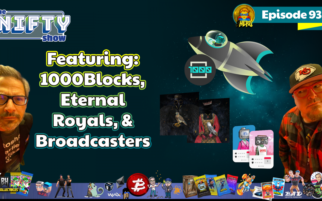 The Nifty Show #93 Featuring: 1000Blocks, Eternal Royals, & Broadcasters