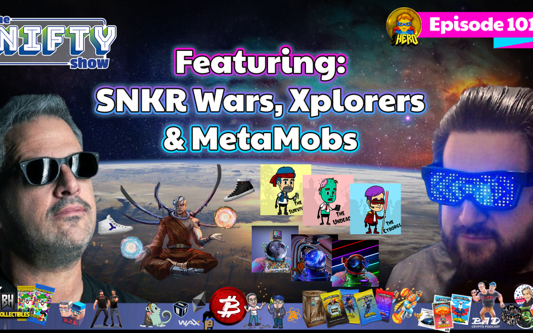 The Nifty Show #101 Featuring: SNKR Wars, Xplorers & MetaMobs