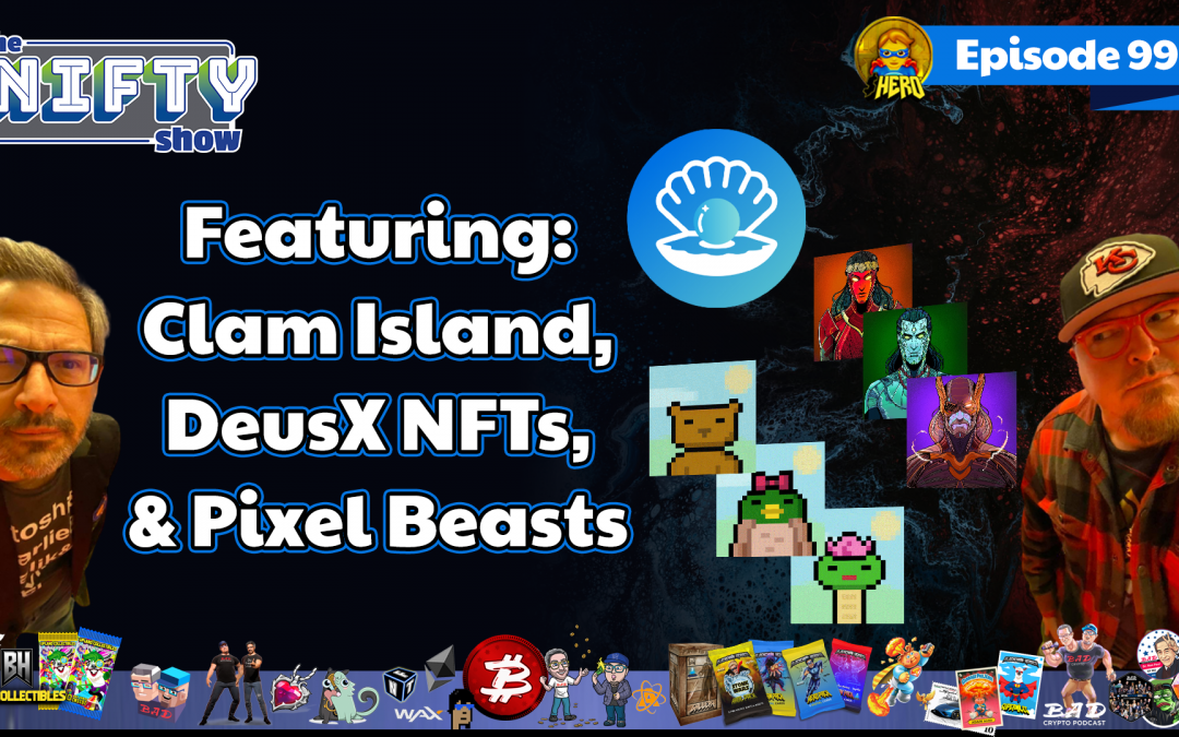The Nifty Show #99 Featuring: Clam Island, Deus Ex NFTs, & Pixel Beasts